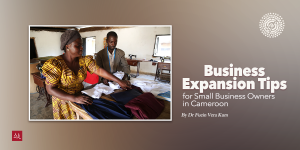 Business Expansion Tips for Small Business Owners in Cameroon