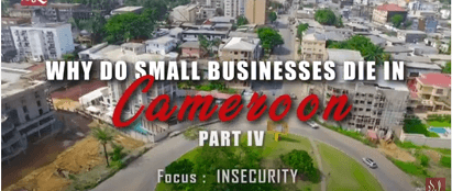 Why Small Businesses Die in Cameroon – Part 4 (Insecurity)