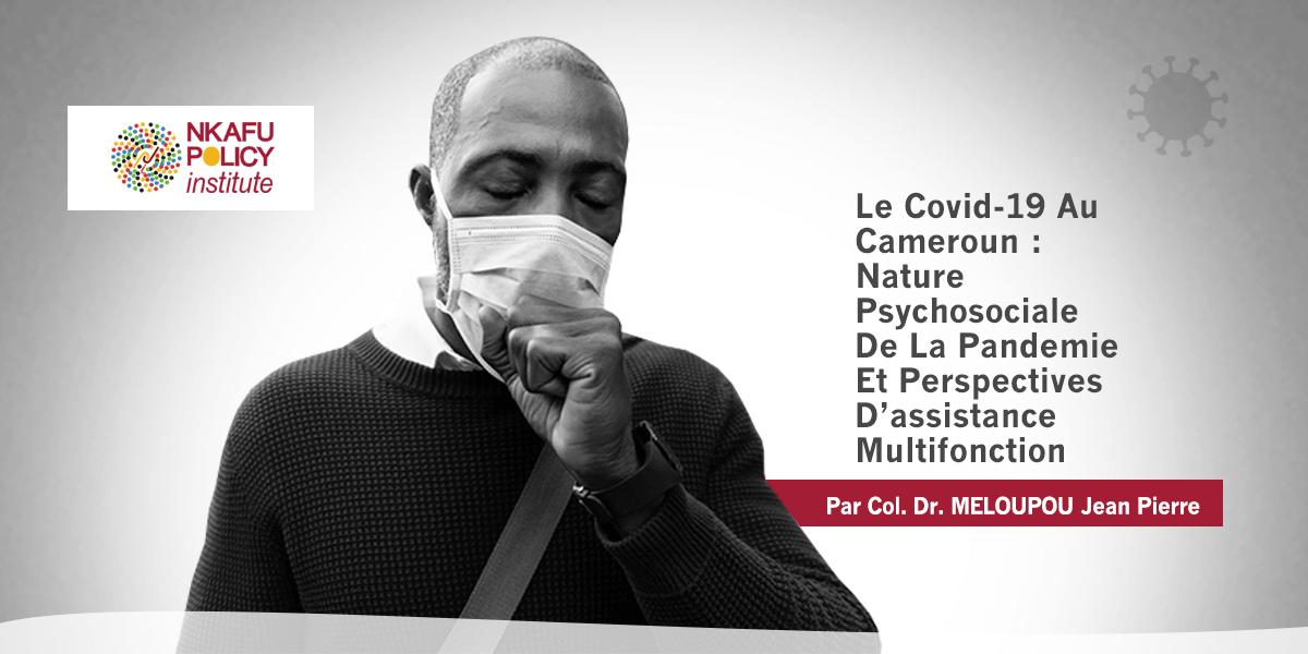 Le Covid-19 Au Cameroun : Nature Psychosociale De La Pandemie Et Perspectives D'assistance Multifonction