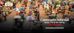 Cameroon's Informal Sector Put To The Test By Coronavirus (Covid-19)