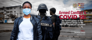Armed Conflict and COVID 19:  the Ramifications on the Educational Sector in the NW/SW Regions of Cameroon